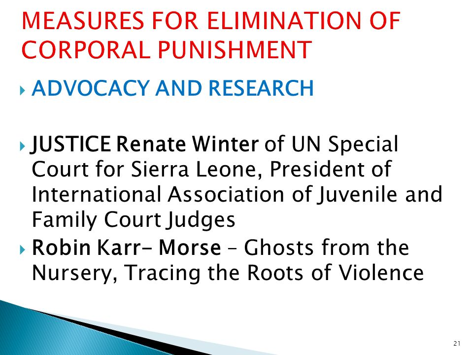  ADVOCACY AND RESEARCH  JUSTICE Renate Winter of UN Special Court for Sierra Leone, President of International Association of Juvenile and Family Court Judges  Robin Karr- Morse – Ghosts from the Nursery, Tracing the Roots of Violence 21