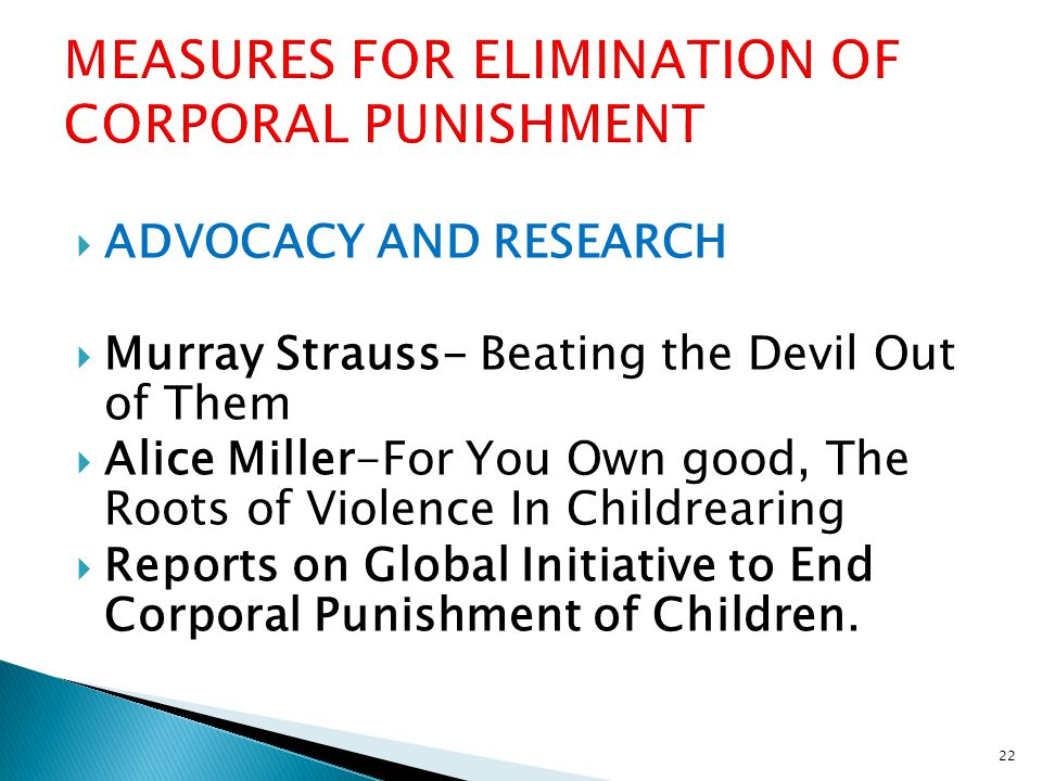  ADVOCACY AND RESEARCH  Murray Strauss- Beating the Devil Out of Them  Alice Miller-For You Own good, The Roots of Violence In Childrearing  Reports on Global Initiative to End Corporal Punishment of Children.