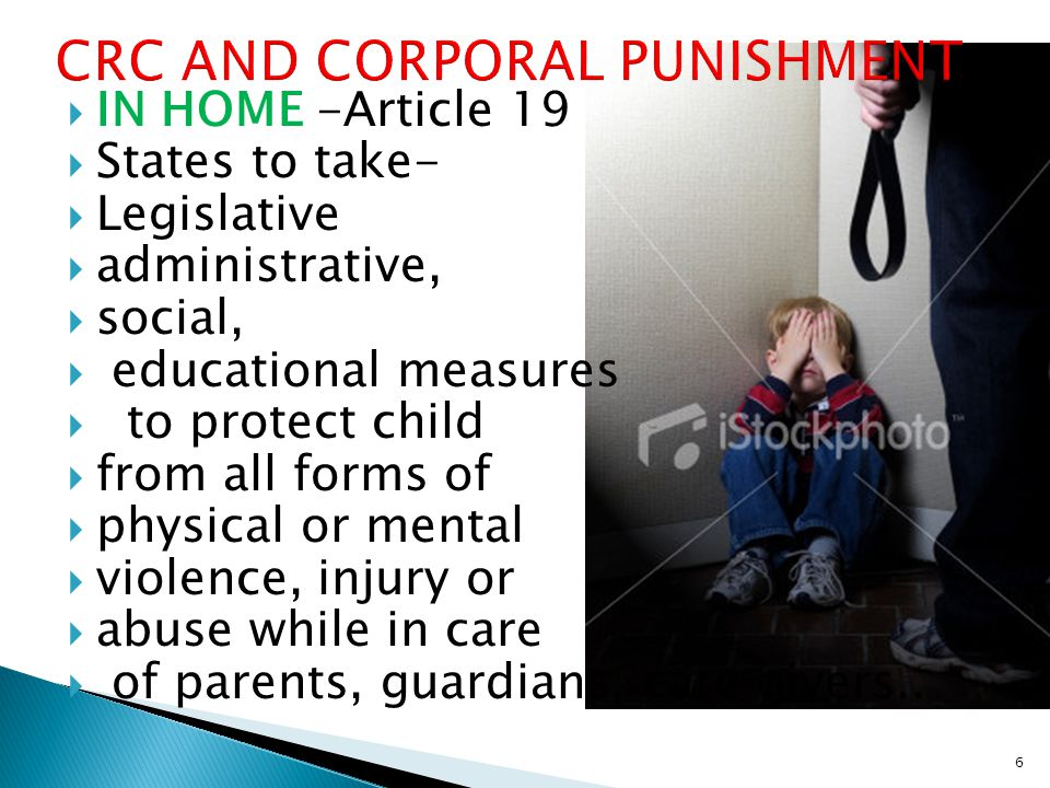 IN HOME -Article 19  States to take-  Legislative  administrative,  social,  educational measures  to protect child  from all forms of  physical or mental  violence, injury or  abuse while in care  of parents, guardians, care givers..