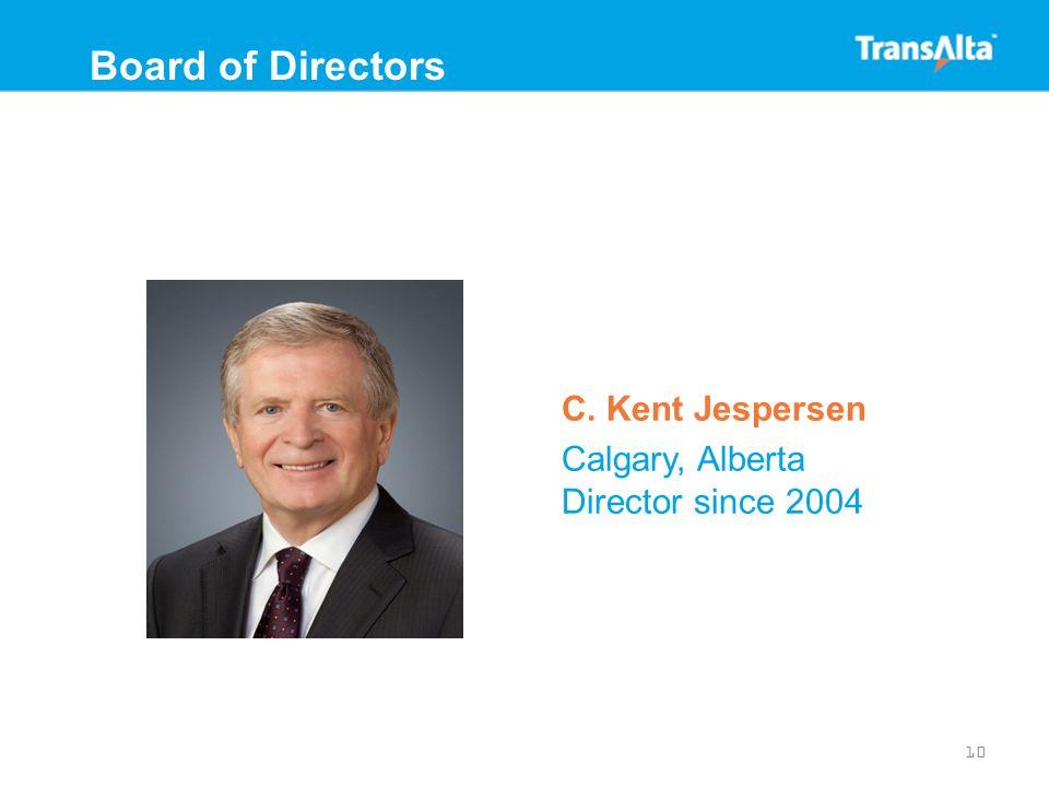 C. Kent Jespersen Calgary, Alberta Director since 2004 10 Board of Directors