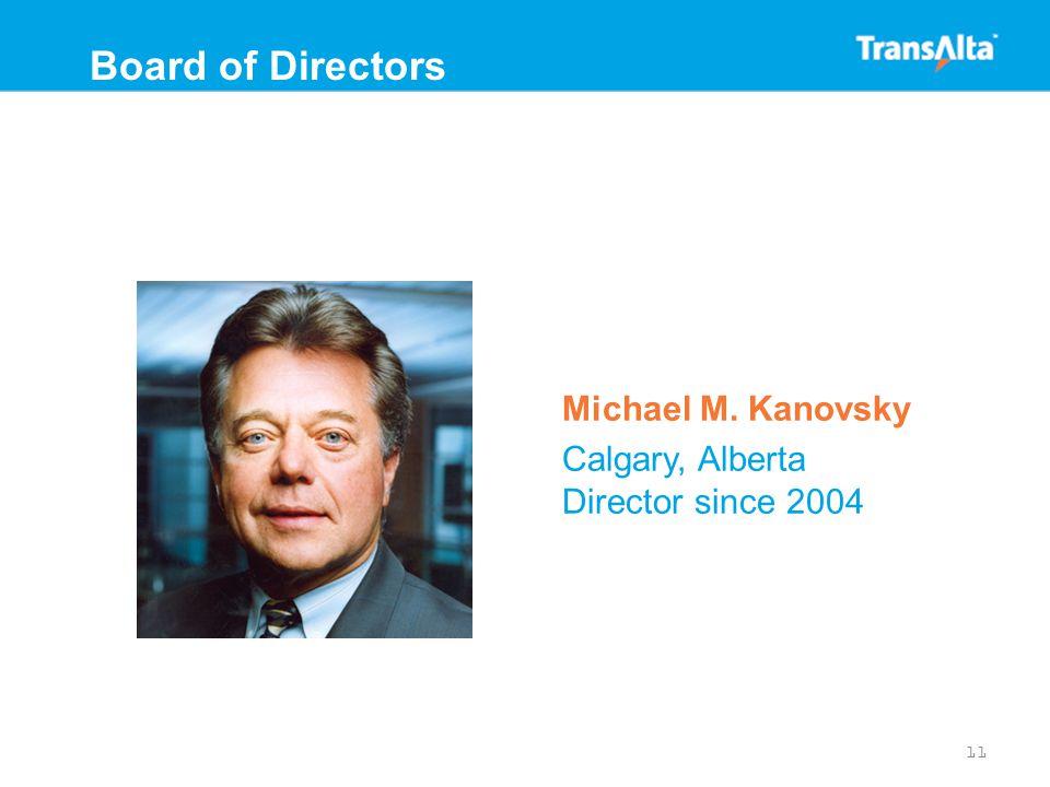 Michael M. Kanovsky Calgary, Alberta Director since 2004 11 Board of Directors