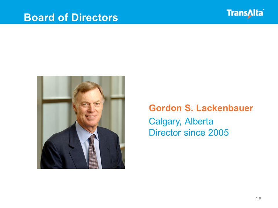 Gordon S. Lackenbauer Calgary, Alberta Director since 2005 12 Board of Directors