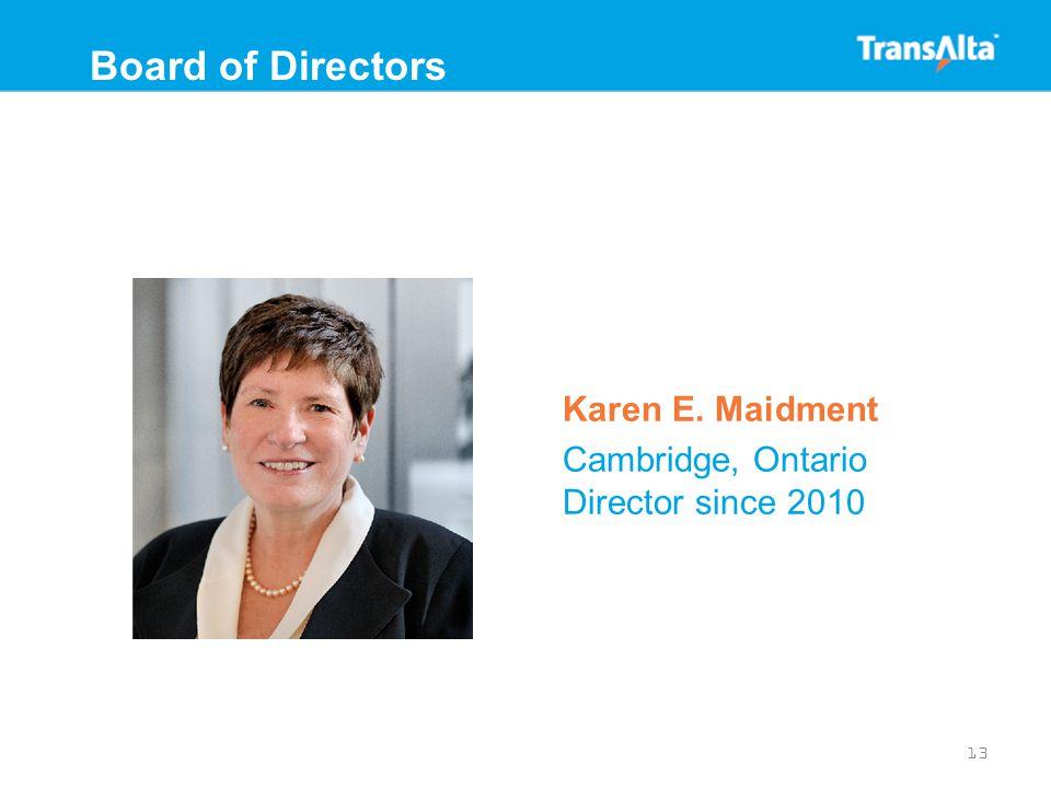 Karen E. Maidment Cambridge, Ontario Director since 2010 13 Board of Directors