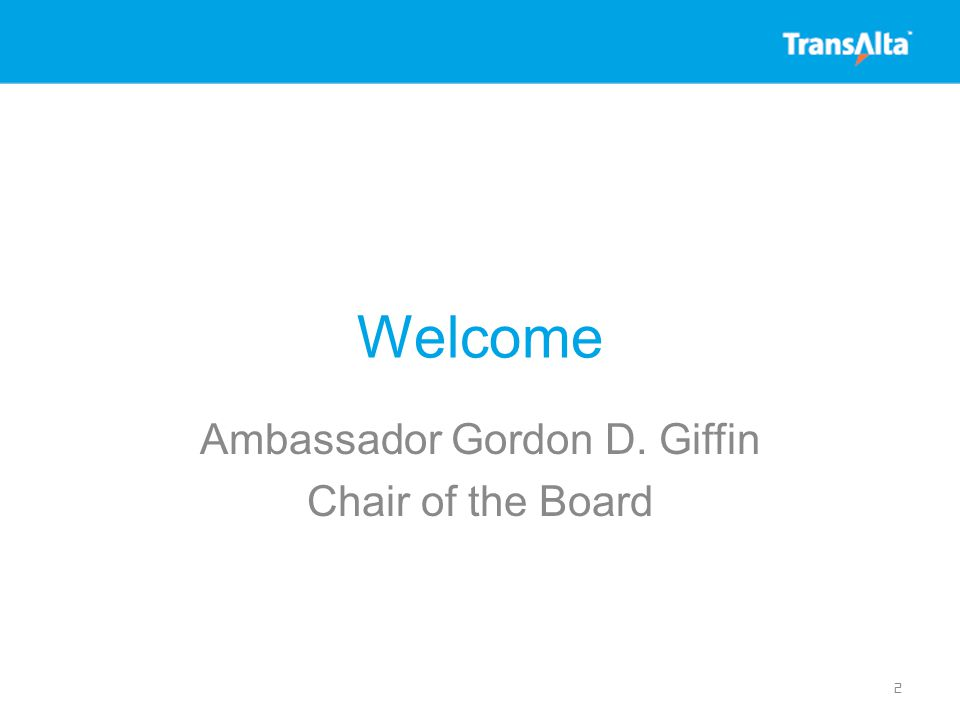 Welcome Ambassador Gordon D. Giffin Chair of the Board 2