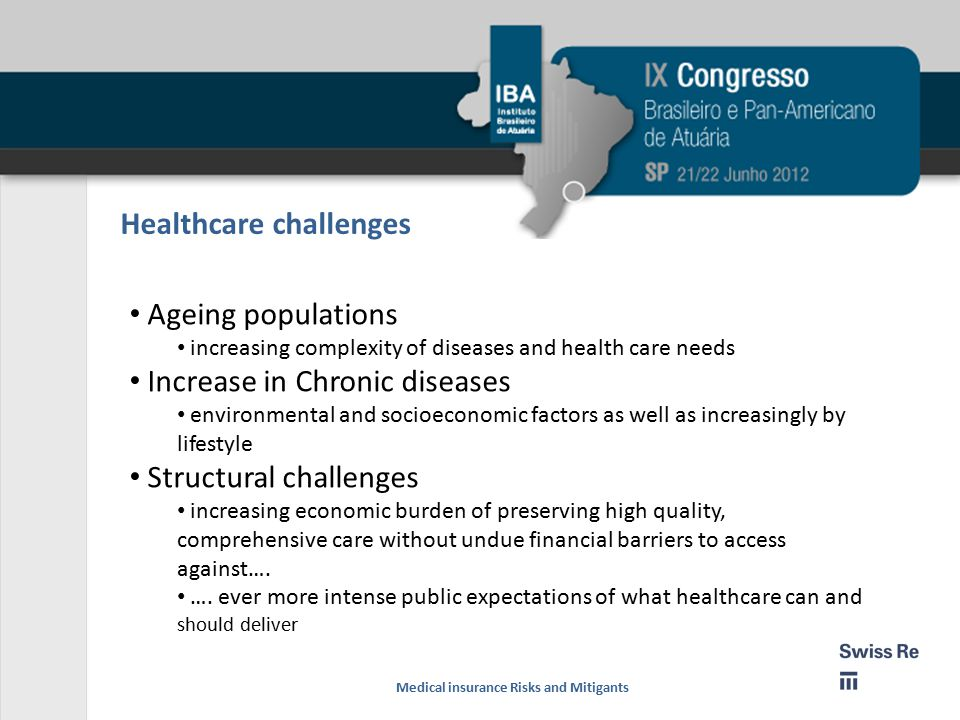 Healthcare challenges Ageing populations increasing complexity of diseases and health care needs Increase in Chronic diseases environmental and socioeconomic factors as well as increasingly by lifestyle Structural challenges increasing economic burden of preserving high quality, comprehensive care without undue financial barriers to access against….