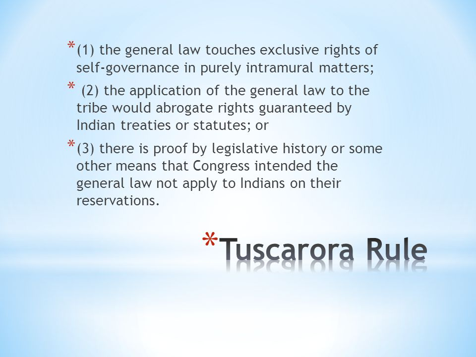 * (1) the general law touches exclusive rights of self-governance in purely intramural matters; * (2) the application of the general law to the tribe