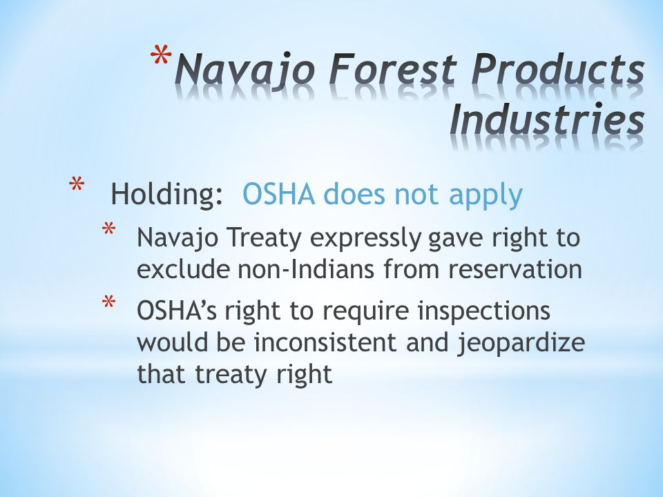 * Holding: OSHA does not apply * Navajo Treaty expressly gave right to exclude non-Indians from reservation * OSHA's right to require inspections woul