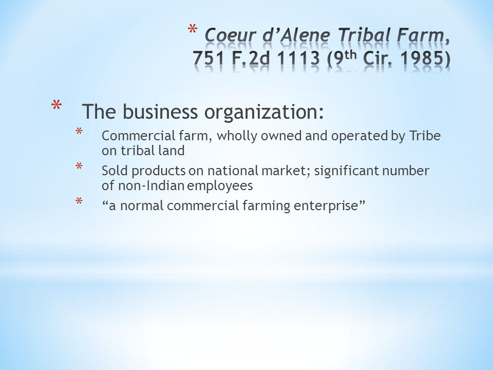 * The business organization: * Commercial farm, wholly owned and operated by Tribe on tribal land * Sold products on national market; significant numb