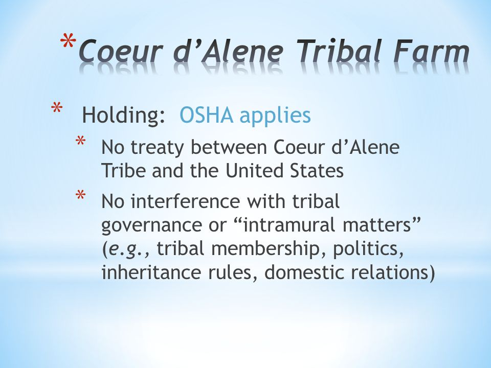 "* Holding: OSHA applies * No treaty between Coeur d'Alene Tribe and the United States * No interference with tribal governance or ""intramural matters"""
