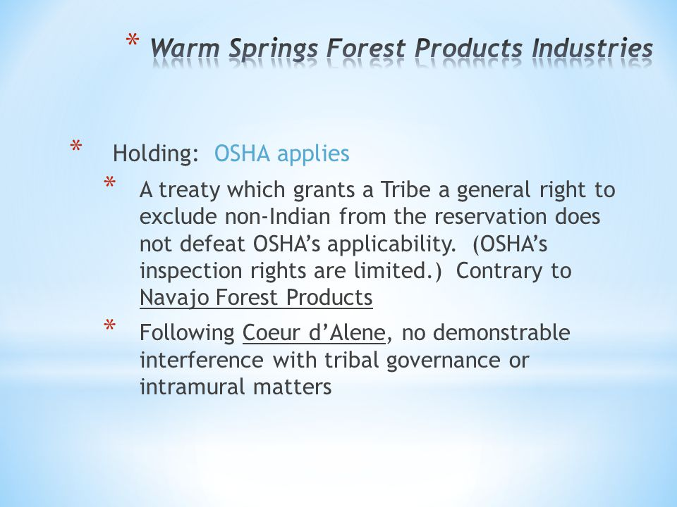 * Holding: OSHA applies * A treaty which grants a Tribe a general right to exclude non-Indian from the reservation does not defeat OSHA's applicabilit
