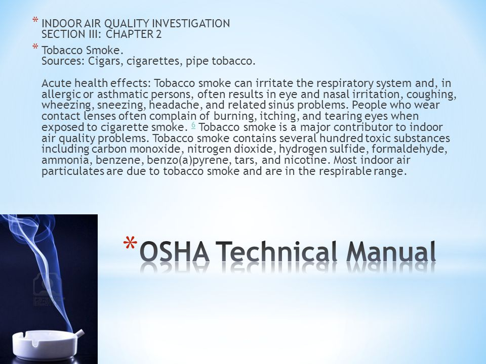 * INDOOR AIR QUALITY INVESTIGATION SECTION III: CHAPTER 2 * Tobacco Smoke. Sources: Cigars, cigarettes, pipe tobacco. Acute health effects: Tobacco sm