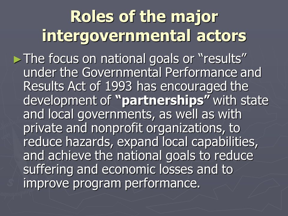"""Roles of the major intergovernmental actors ► The focus on national goals or """"results"""" under the Governmental Performance and Results Act of 1993 has"""