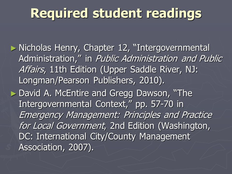 """Required student readings ► Nicholas Henry, Chapter 12, """"Intergovernmental Administration,"""" in Public Administration and Public Affairs, 11th Edition"""
