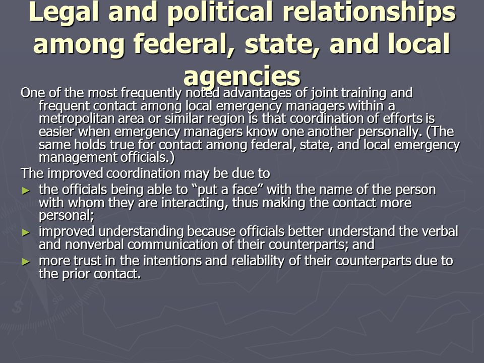 Legal and political relationships among federal, state, and local agencies One of the most frequently noted advantages of joint training and frequent