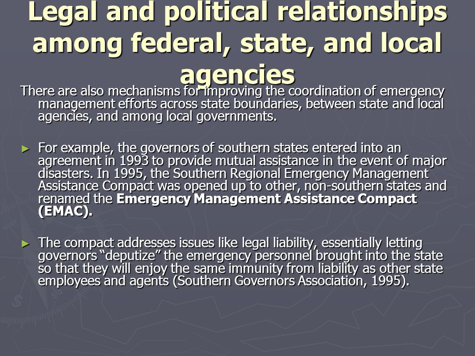 Legal and political relationships among federal, state, and local agencies There are also mechanisms for improving the coordination of emergency manag