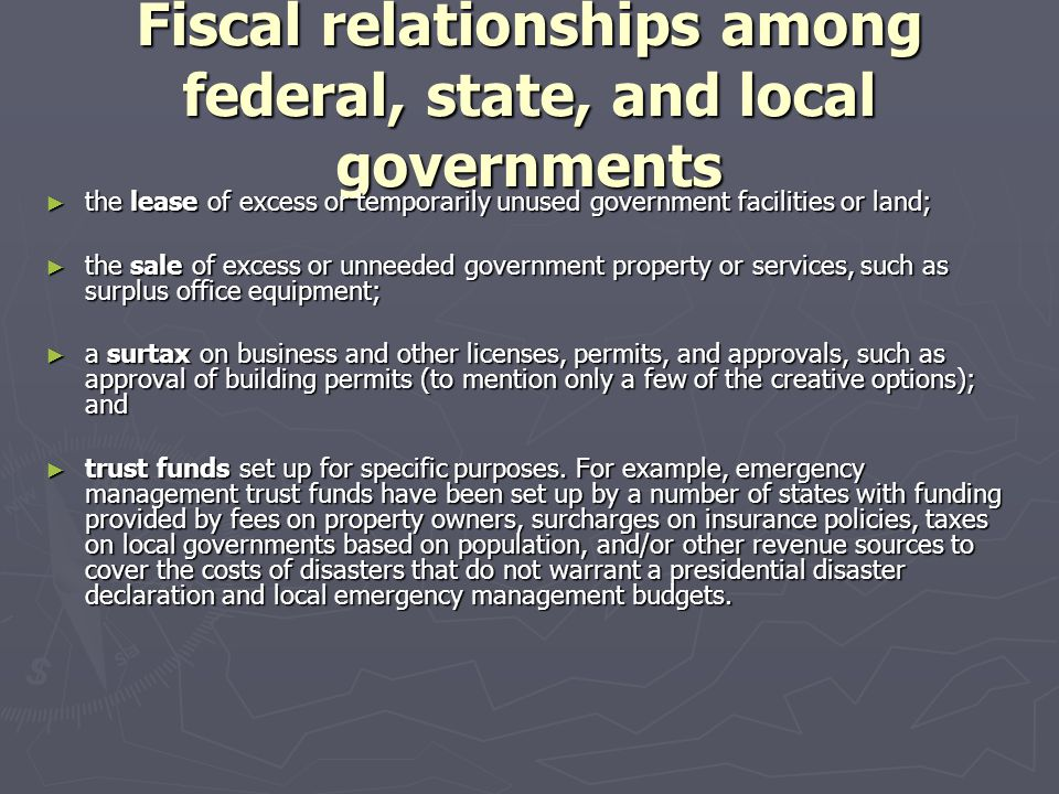 Fiscal relationships among federal, state, and local governments ► the lease of excess or temporarily unused government facilities or land; ► the sale