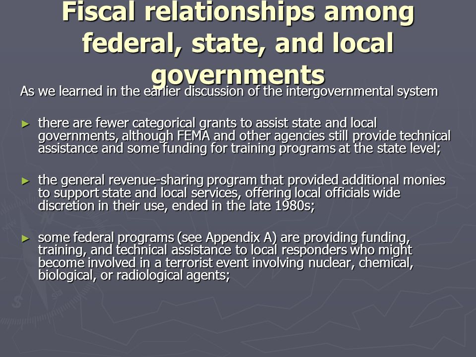 Fiscal relationships among federal, state, and local governments As we learned in the earlier discussion of the intergovernmental system ► there are f