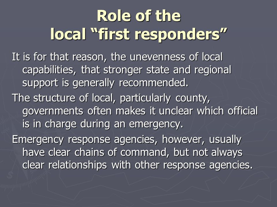 """Role of the local """"first responders"""" It is for that reason, the unevenness of local capabilities, that stronger state and regional support is generall"""