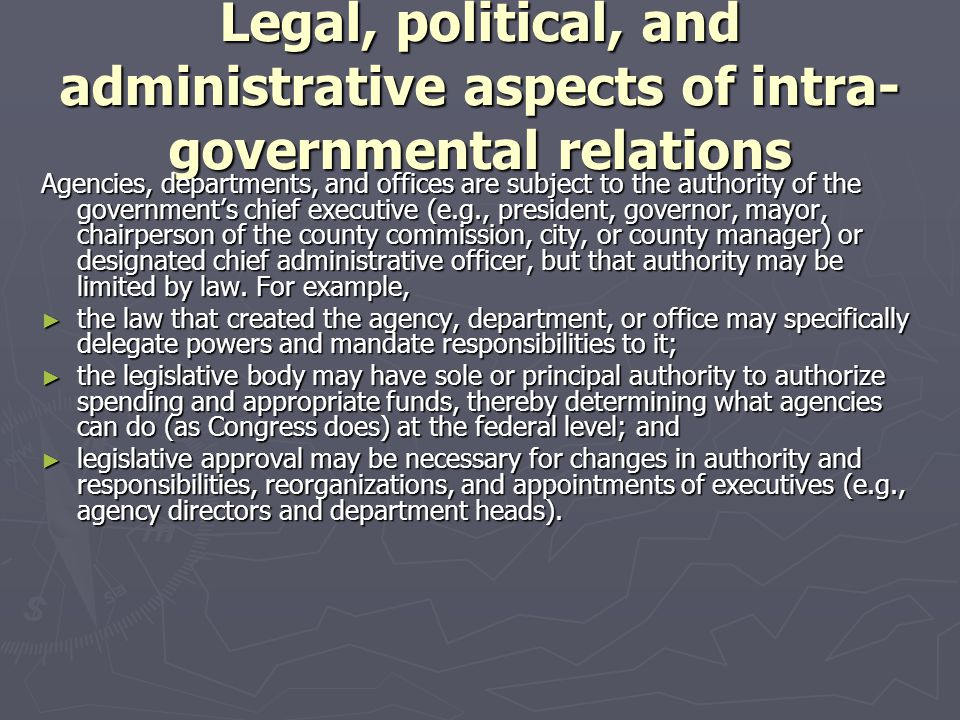 Legal, political, and administrative aspects of intra- governmental relations Agencies, departments, and offices are subject to the authority of the g