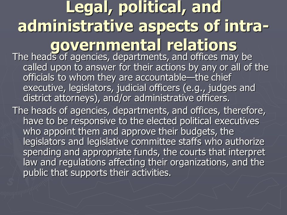 Legal, political, and administrative aspects of intra- governmental relations The heads of agencies, departments, and offices may be called upon to an