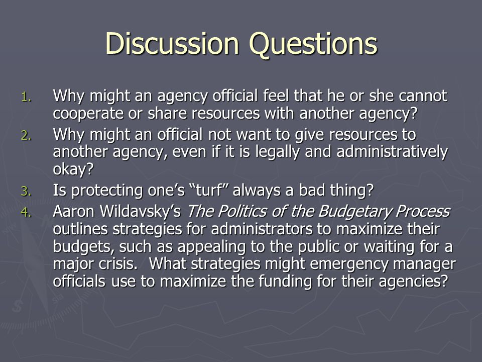 Discussion Questions 1. Why might an agency official feel that he or she cannot cooperate or share resources with another agency? 2. Why might an offi