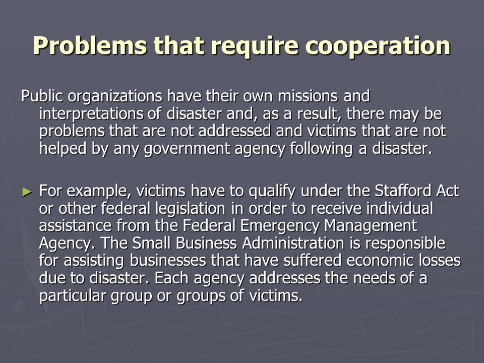 Problems that require cooperation Public organizations have their own missions and interpretations of disaster and, as a result, there may be problems