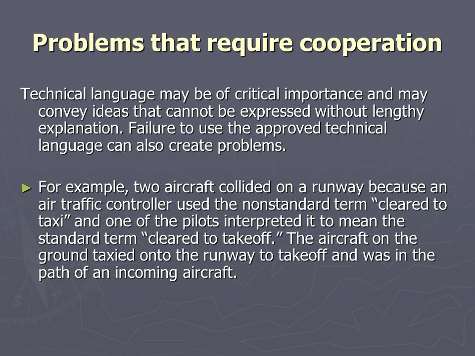 Problems that require cooperation Technical language may be of critical importance and may convey ideas that cannot be expressed without lengthy expla