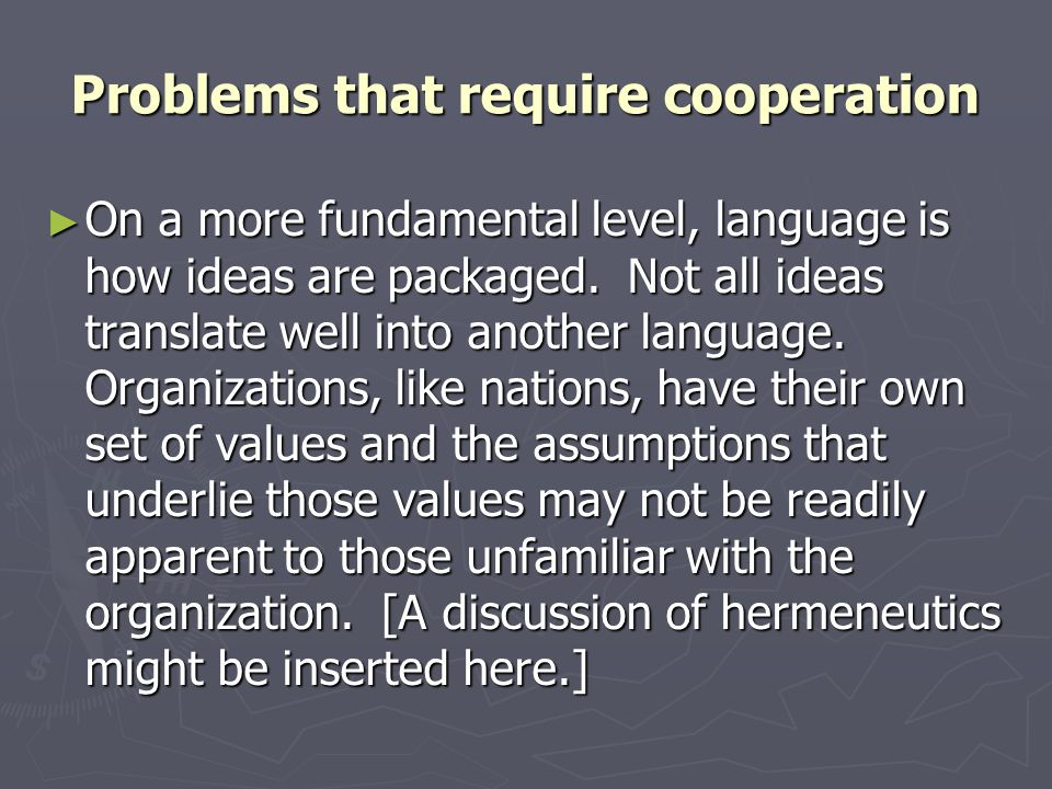 Problems that require cooperation ► On a more fundamental level, language is how ideas are packaged. Not all ideas translate well into another languag