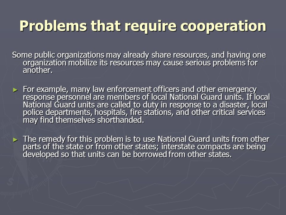 Problems that require cooperation Some public organizations may already share resources, and having one organization mobilize its resources may cause