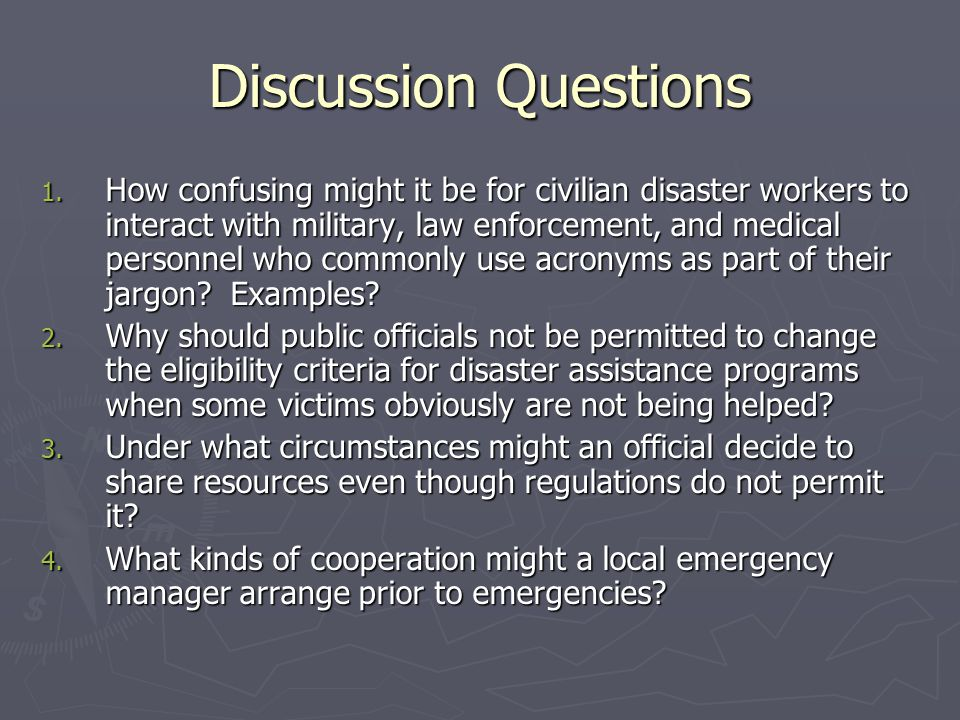 Discussion Questions 1. How confusing might it be for civilian disaster workers to interact with military, law enforcement, and medical personnel who
