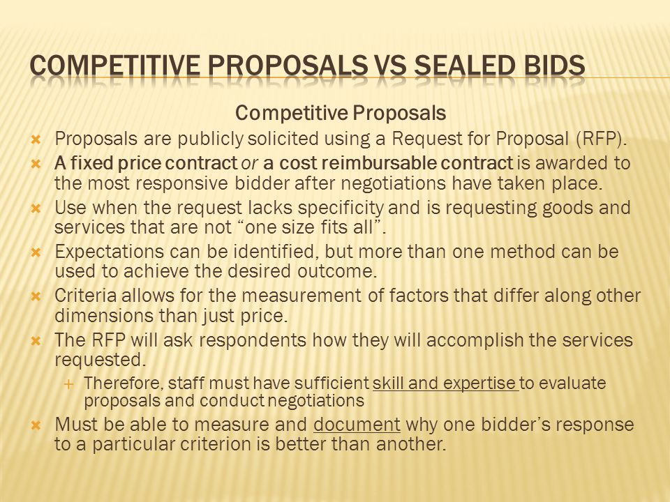 Competitive Proposals  Proposals are publicly solicited using a Request for Proposal (RFP).