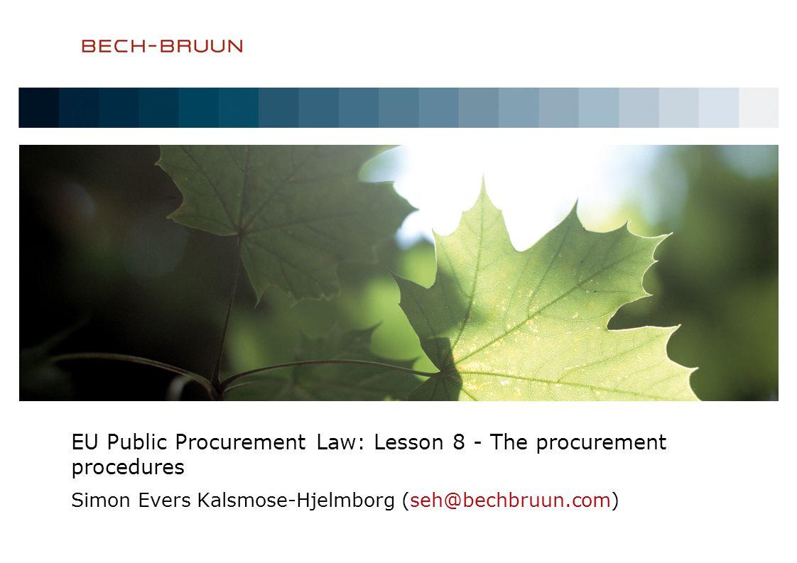 EU Public Procurement Law: Lesson 8 - The procurement procedures Simon Evers Kalsmose-Hjelmborg (seh@bechbruun.com)