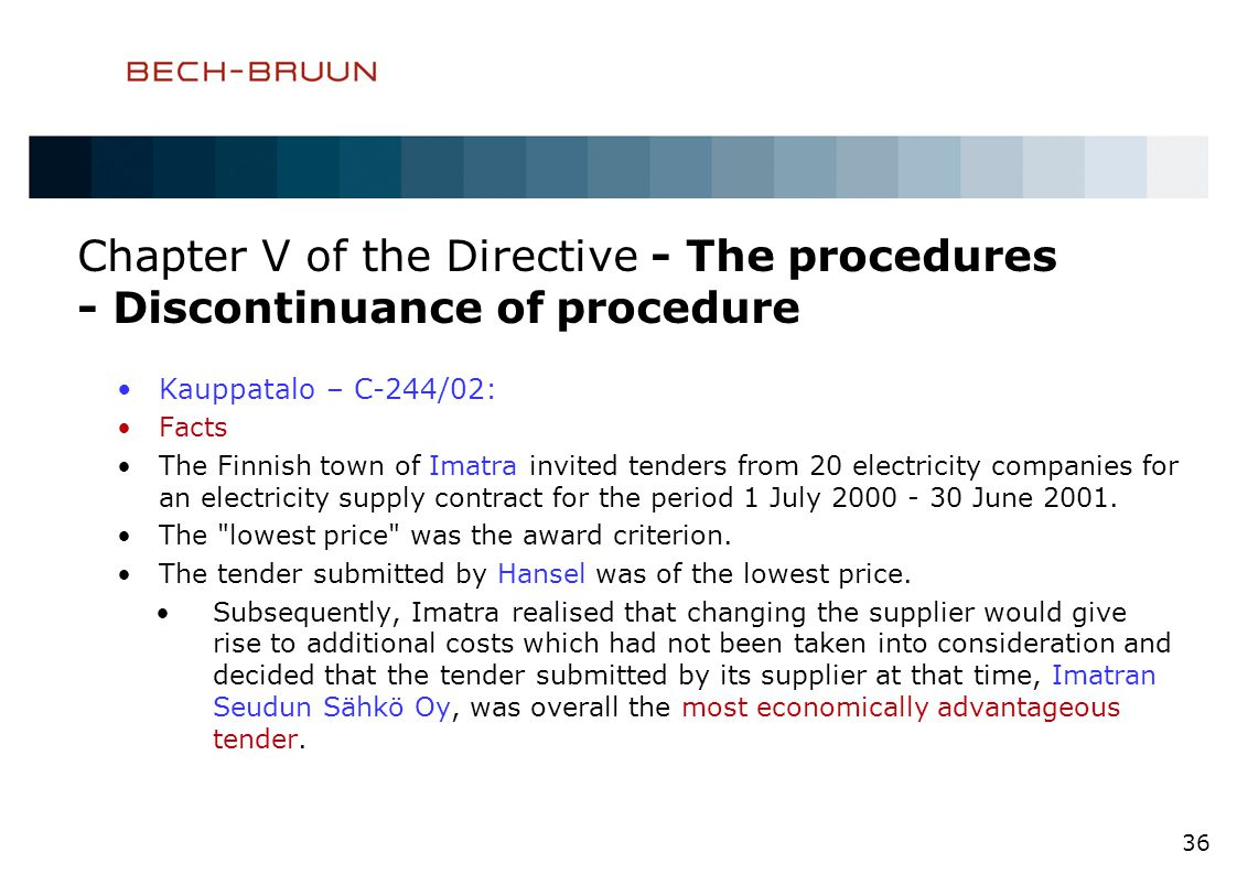 Chapter V of the Directive - The procedures - Discontinuance of procedure Kauppatalo – C-244/02: Facts The Finnish town of Imatra invited tenders from 20 electricity companies for an electricity supply contract for the period 1 July 2000 - 30 June 2001.