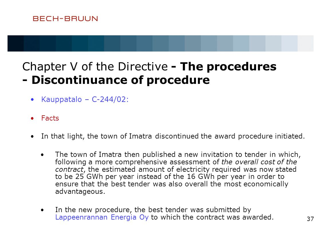Chapter V of the Directive - The procedures - Discontinuance of procedure Kauppatalo – C-244/02: Facts In that light, the town of Imatra discontinued the award procedure initiated.