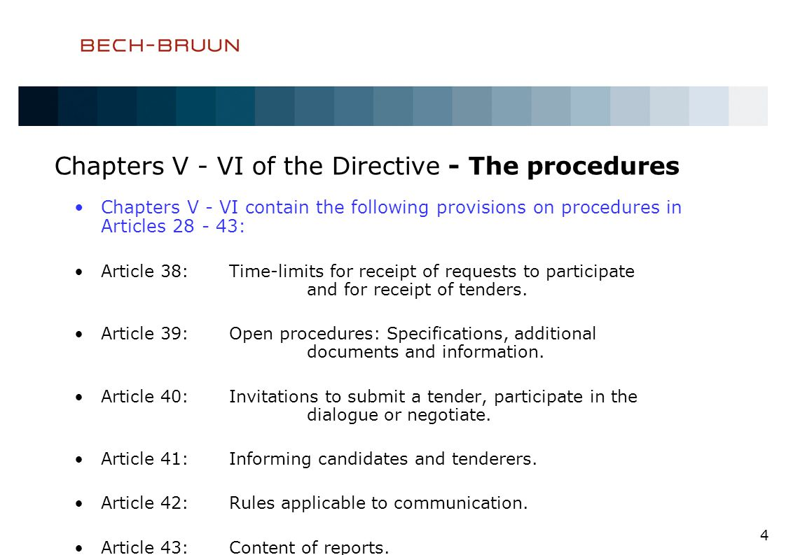 Chapters V - VI of the Directive - The procedures Chapters V - VI contain the following provisions on procedures in Articles 28 - 43: Article 38:Time-limits for receipt of requests to participate and for receipt of tenders.