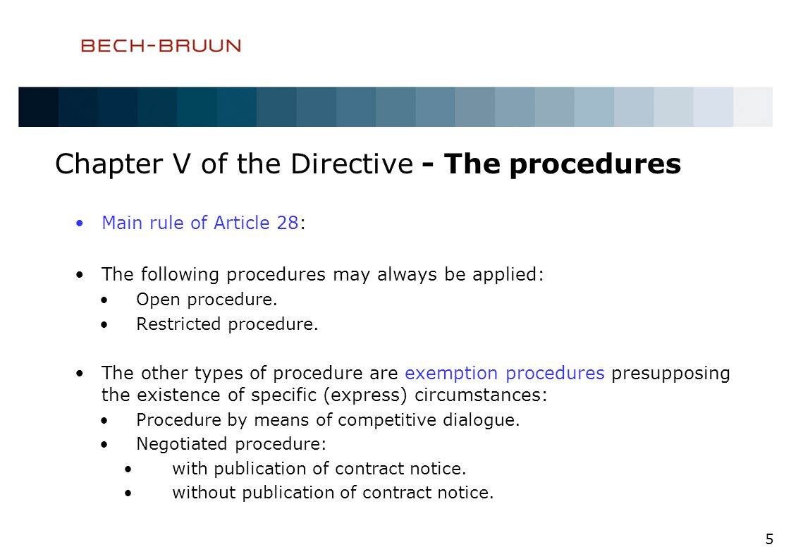 Chapter V of the Directive - The procedures Main rule of Article 28: The following procedures may always be applied: Open procedure.