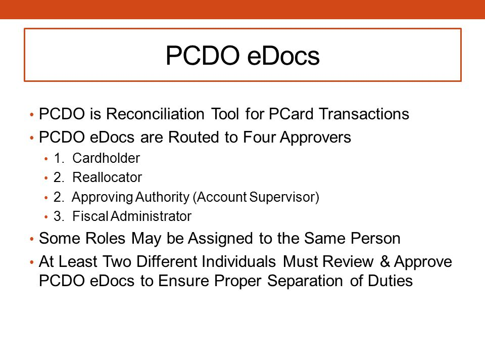 PCDO eDocs PCDO is Reconciliation Tool for PCard Transactions PCDO eDocs are Routed to Four Approvers 1.