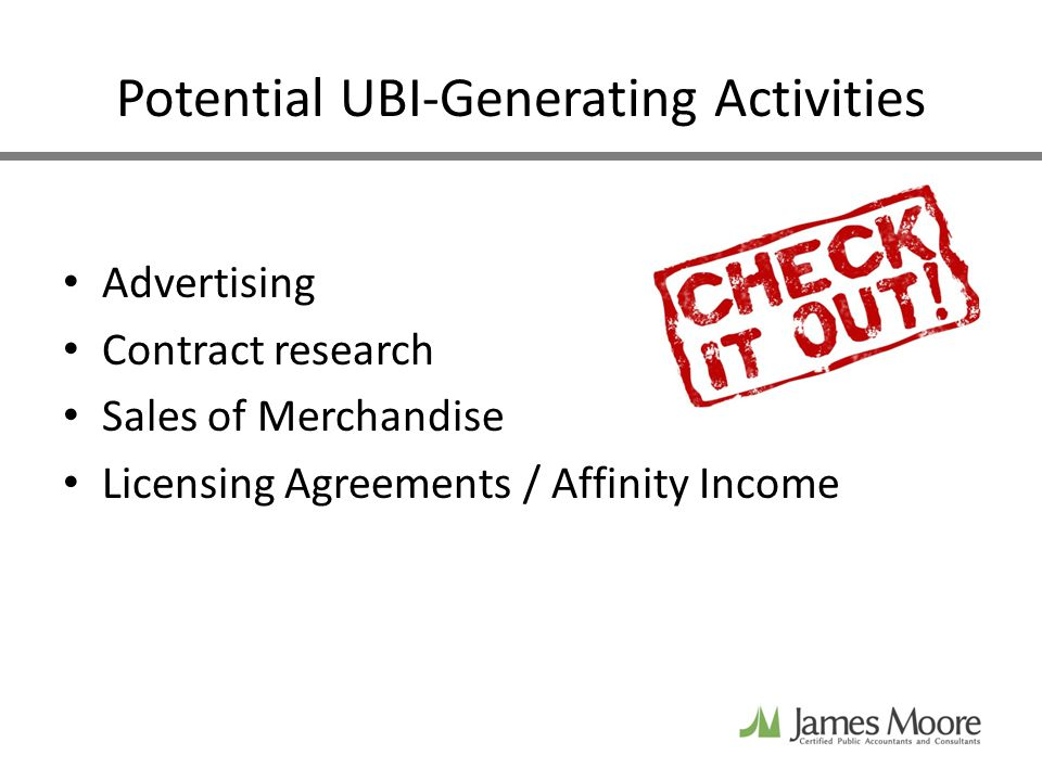 Potential UBI-Generating Activities Advertising Contract research Sales of Merchandise Licensing Agreements / Affinity Income