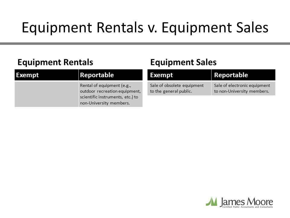 Equipment Rentals v. Equipment Sales Equipment Rentals ExemptReportable Rental of equipment (e.g., outdoor recreation equipment, scientific instrument