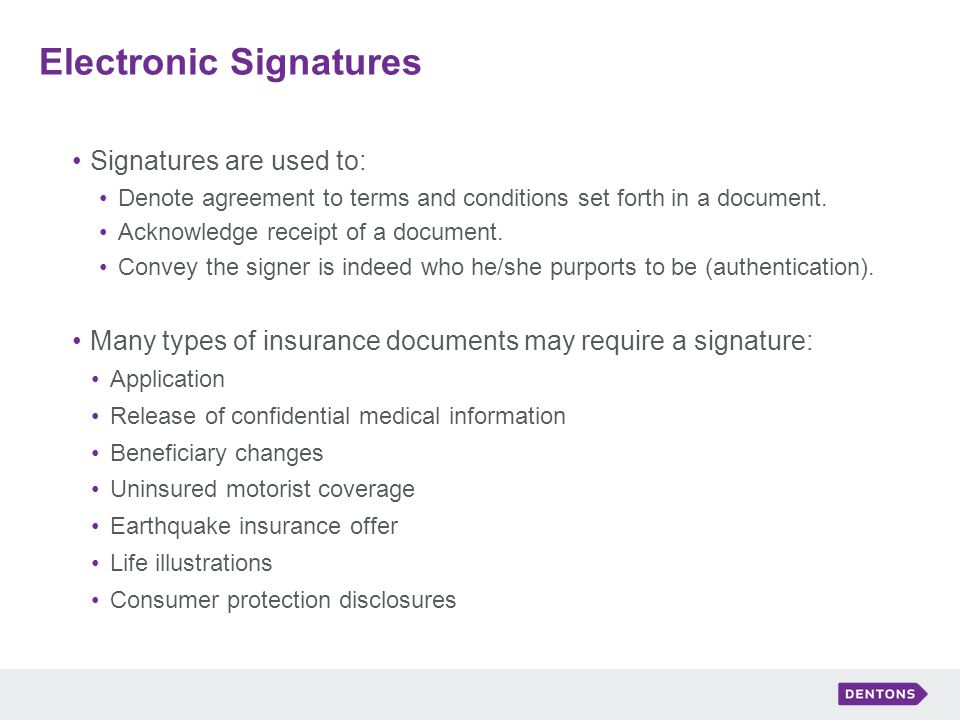 Electronic Signatures Signatures are used to: Denote agreement to terms and conditions set forth in a document.
