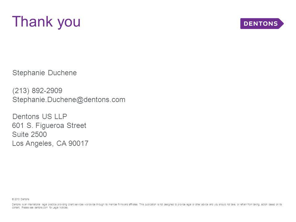 Thank you Stephanie Duchene (213) 892-2909 Stephanie.Duchene@dentons.com Dentons US LLP 601 S.