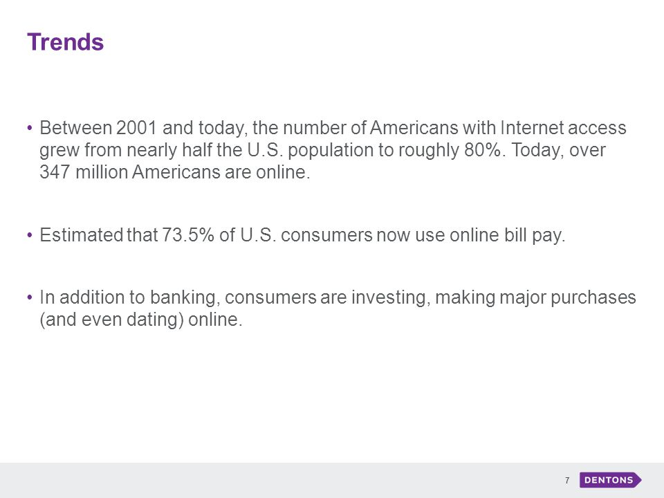 Trends 7 Between 2001 and today, the number of Americans with Internet access grew from nearly half the U.S.