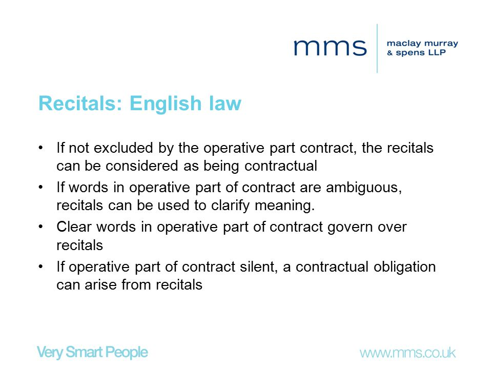 Recitals: English law If not excluded by the operative part contract, the recitals can be considered as being contractual If words in operative part o