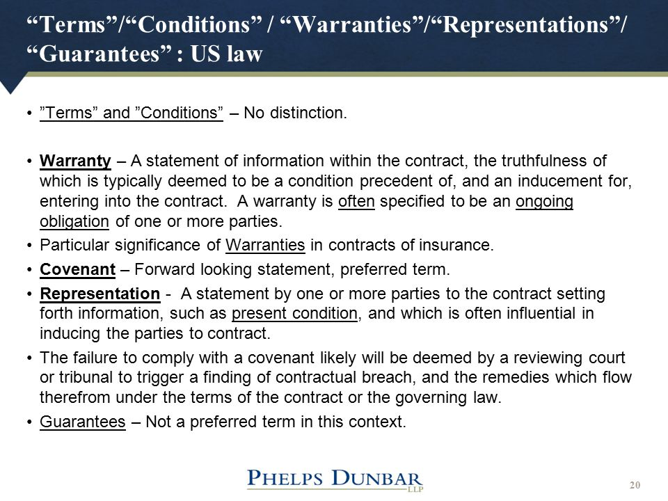 """Terms""/""Conditions"" / ""Warranties""/""Representations""/ ""Guarantees"" : US law 20 ""Terms"" and ""Conditions"" – No distinction. Warranty – A statement of i"