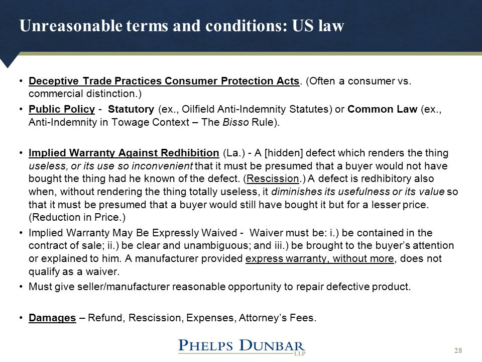 Unreasonable terms and conditions: US law 28 Deceptive Trade Practices Consumer Protection Acts. (Often a consumer vs. commercial distinction.) Public