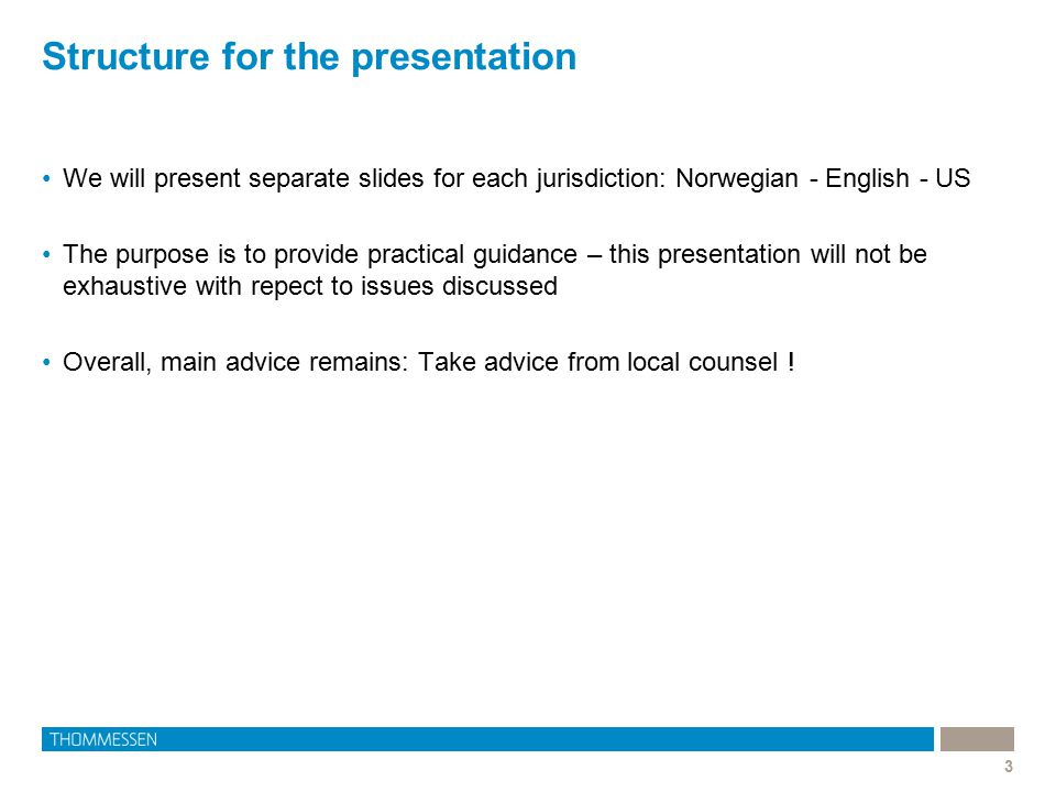 Structure for the presentation 3 We will present separate slides for each jurisdiction: Norwegian - English - US The purpose is to provide practical g