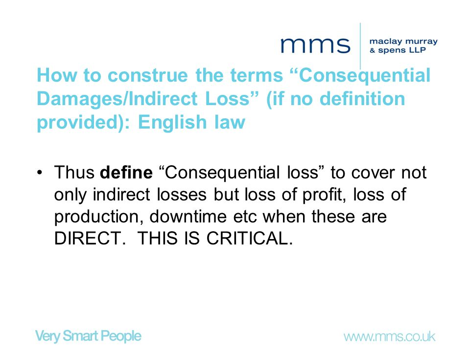 "How to construe the terms ""Consequential Damages/Indirect Loss"" (if no definition provided): English law Thus define ""Consequential loss"" to cover not"