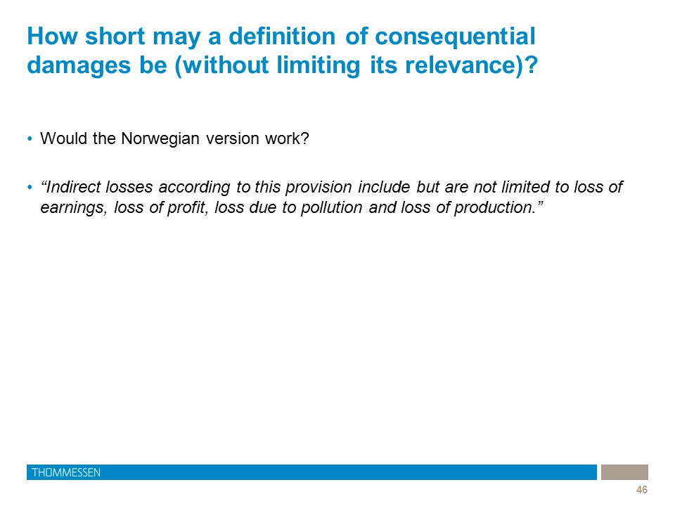 "How short may a definition of consequential damages be (without limiting its relevance)? 46 Would the Norwegian version work? ""Indirect losses accordi"