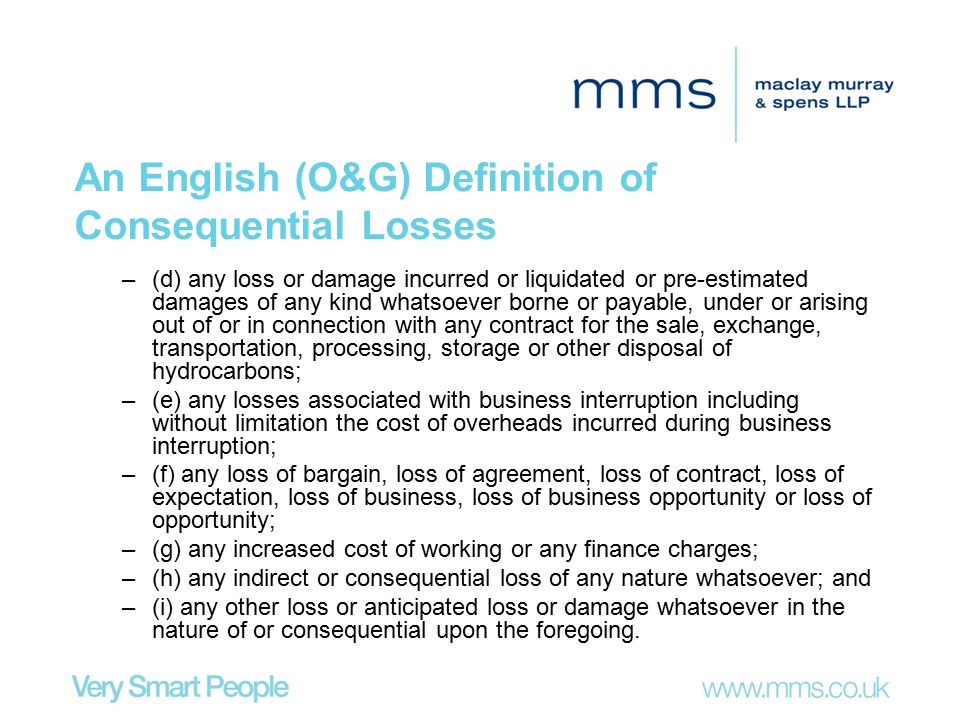 An English (O&G) Definition of Consequential Losses –(d) any loss or damage incurred or liquidated or pre-estimated damages of any kind whatsoever bor