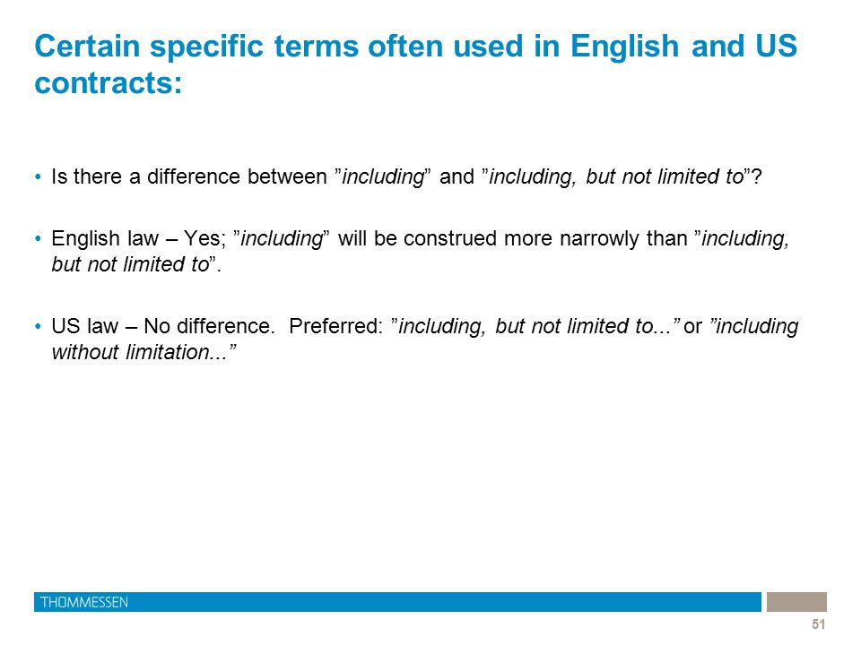 "Certain specific terms often used in English and US contracts: 51 Is there a difference between ""including"" and ""including, but not limited to""? Engli"